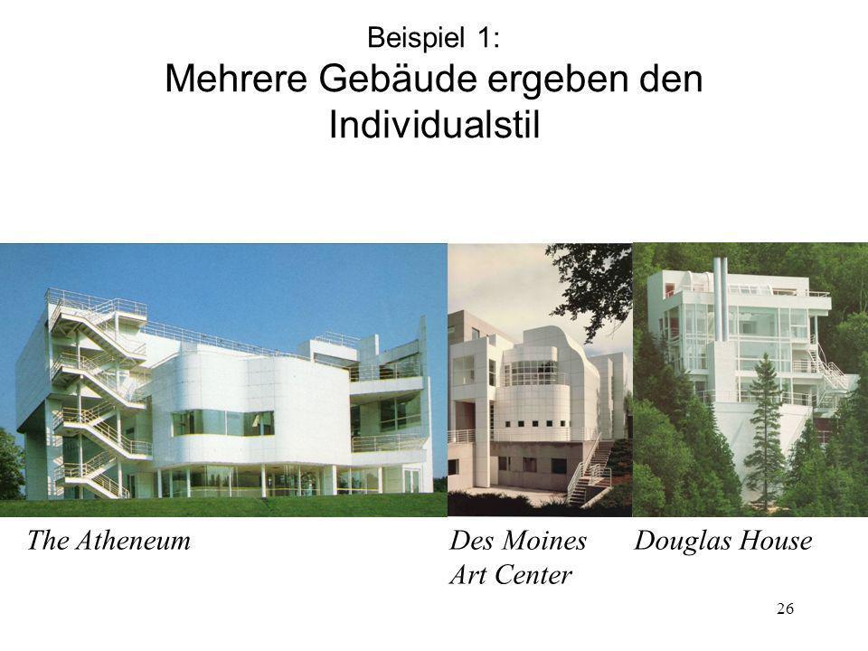 26 Beispiel 1: Mehrere Gebäude ergeben den Individualstil The AtheneumDes Moines Art Center Douglas House