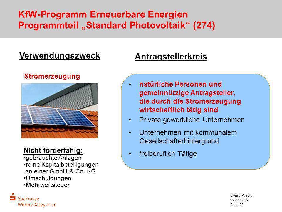 29.04.2012 Corina Karetta Seite 32 KfW-Programm Erneuerbare Energien Programmteil Standard Photovoltaik (274) Verwendungszweck Stromerzeugung Antragst