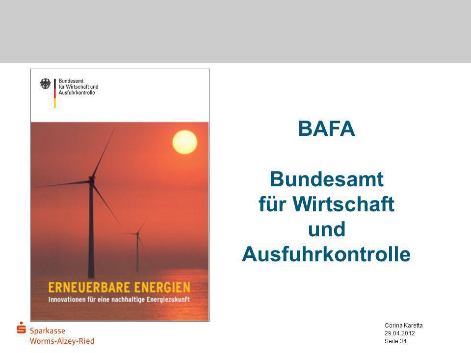 29.04.2012 Corina Karetta Seite 34 BAFA Bundesamt für Wirtschaft und Ausfuhrkontrolle