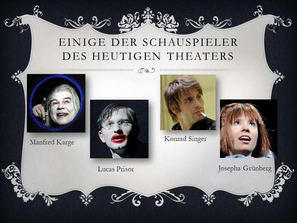 EINIGE DER SCHAUSPIELER DES HEUTIGEN THEATERS Manfred Karge Lucas Prisor Konrad Singer Josepha Grünberg