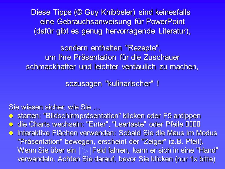 Diese Tipps (© Guy Knibbeler) sind keinesfalls eine Gebrauchsanweisung für PowerPoint (dafür gibt es genug hervorragende Literatur), sondern enthalten