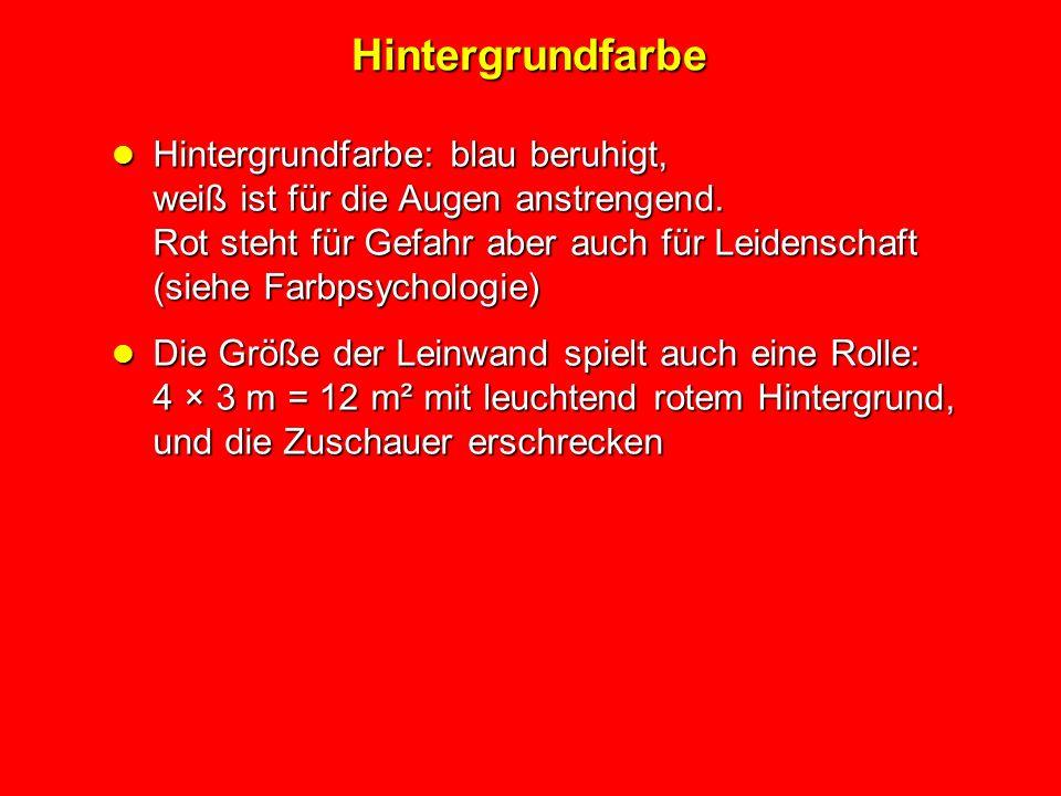Hintergrundfarbe:blau beruhigt, weiß ist für die Augen anstrengend. Rot steht für Gefahr aber auch für Leidenschaft (siehe Farbpsychologie) Hintergrun