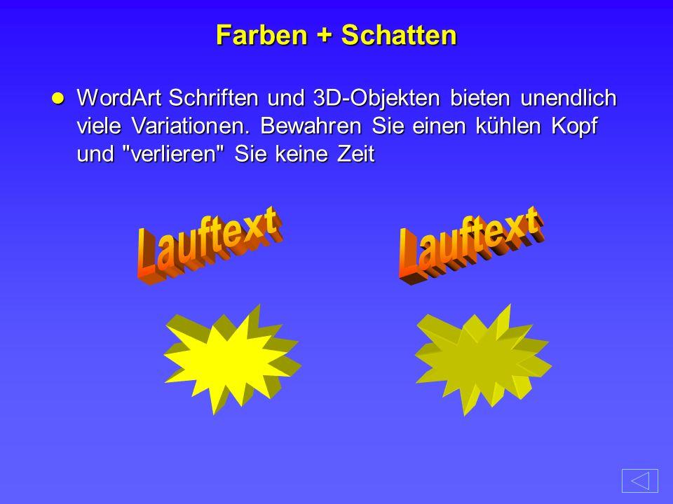 WordArt Schriften und 3D-Objekten bieten unendlich viele Variationen. Bewahren Sie einen kühlen Kopf und
