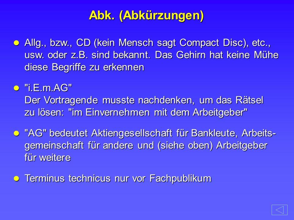 Allg., bzw., CD (kein Mensch sagt Compact Disc), etc., usw. oder z.B. sind bekannt. Das Gehirn hat keine Mühe diese Begriffe zu erkennen Allg., bzw.,