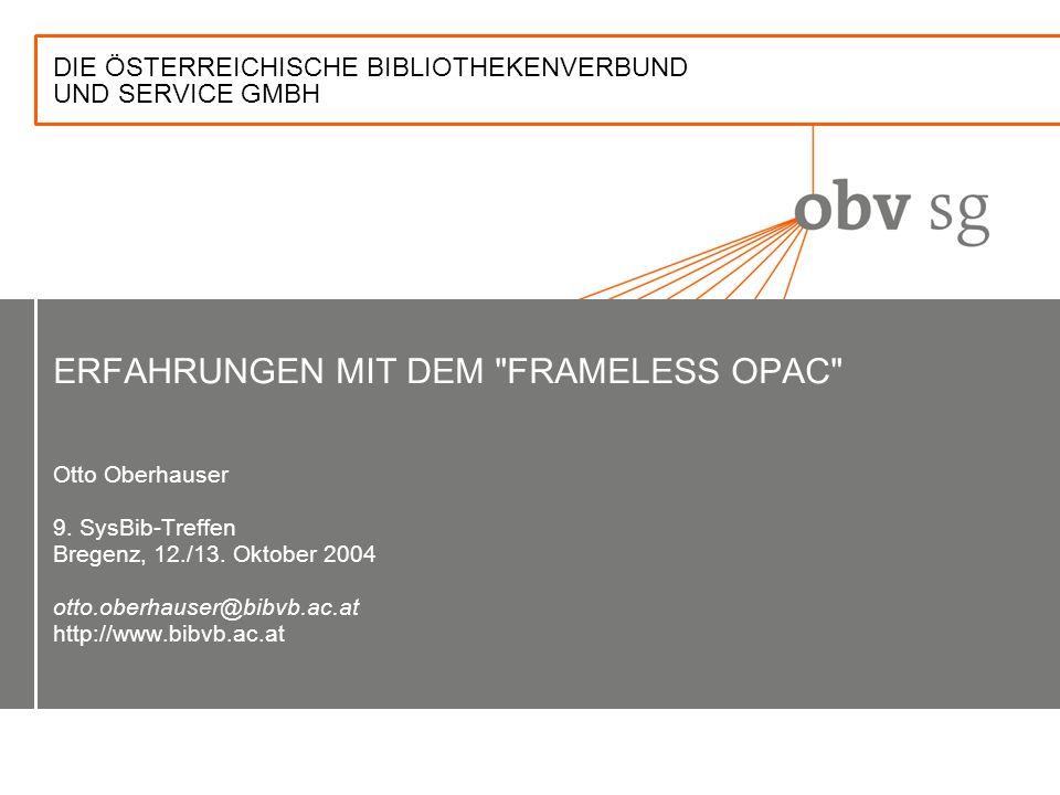 DIE ÖSTERREICHISCHE BIBLIOTHEKENVERBUND UND SERVICE GMBH ERFAHRUNGEN MIT DEM FRAMELESS OPAC Otto Oberhauser 9.