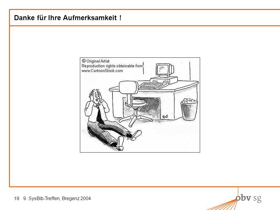 9. SysBib-Treffen, Bregenz 200419 Danke für Ihre Aufmerksamkeit !