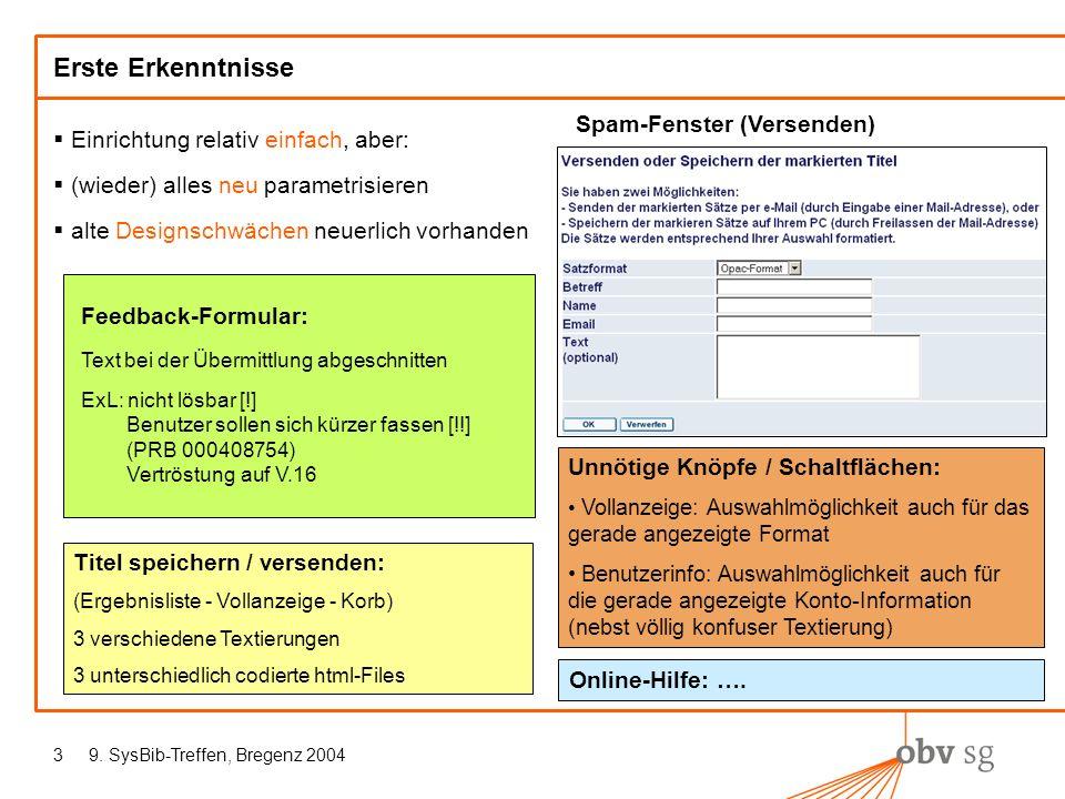 9. SysBib-Treffen, Bregenz 20043 Erste Erkenntnisse Einrichtung relativ einfach, aber: (wieder) alles neu parametrisieren alte Designschwächen neuerli