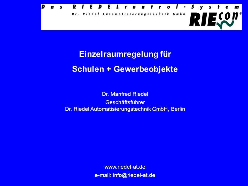 Einzelraumregelung für Schulen + Gewerbeobjekte Dr. Manfred Riedel Geschäftsführer Dr. Riedel Automatisierungstechnik GmbH, Berlin www.riedel-at.de e-