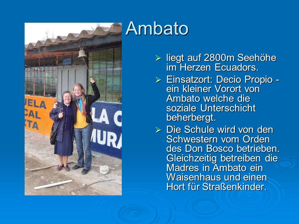 Ambato Ambato liegt auf 2800m Seehöhe im Herzen Ecuadors. liegt auf 2800m Seehöhe im Herzen Ecuadors. Einsatzort: Decio Propio - ein kleiner Vorort vo
