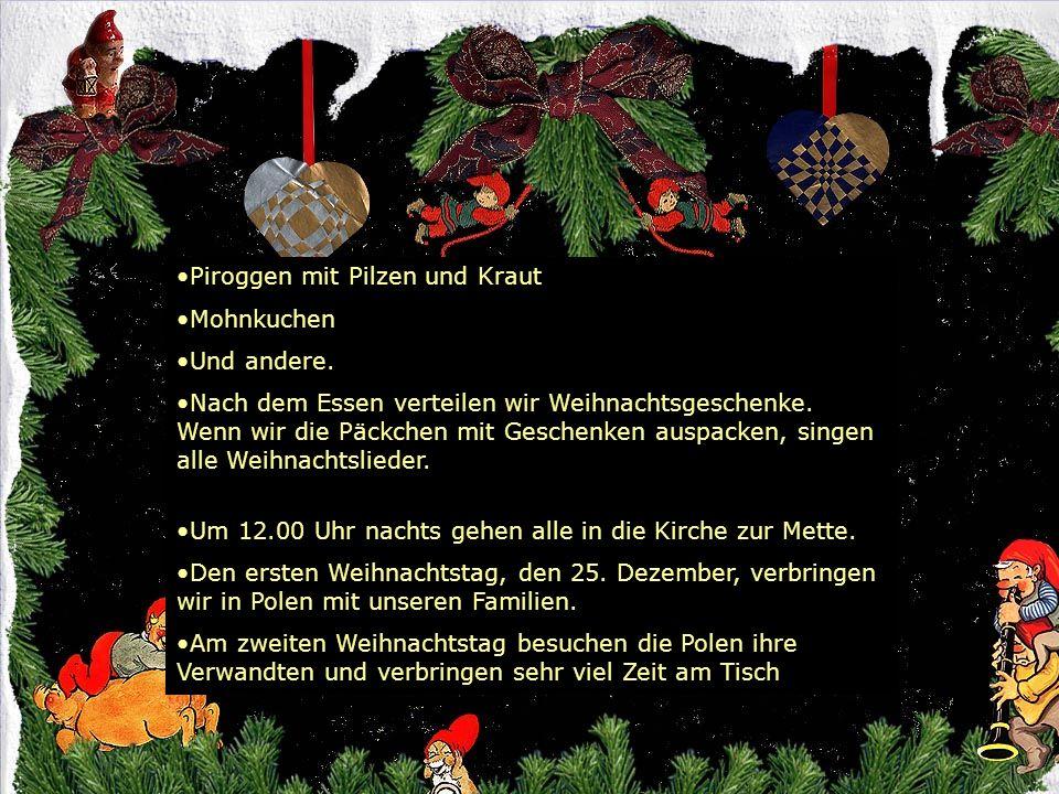 Piroggen mit Pilzen und Kraut Mohnkuchen Und andere. Nach dem Essen verteilen wir Weihnachtsgeschenke. Wenn wir die Päckchen mit Geschenken auspacken,