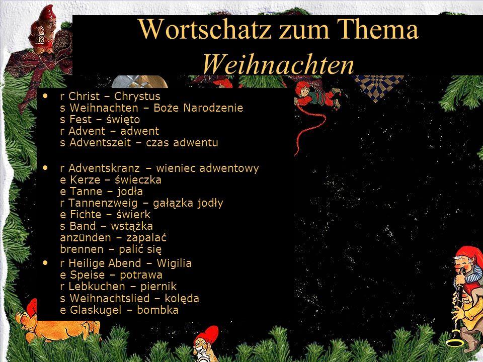 Wortschatz zum Thema Weihnachten r Christ – Chrystus s Weihnachten – Boże Narodzenie s Fest – święto r Advent – adwent s Adventszeit – czas adwentu r
