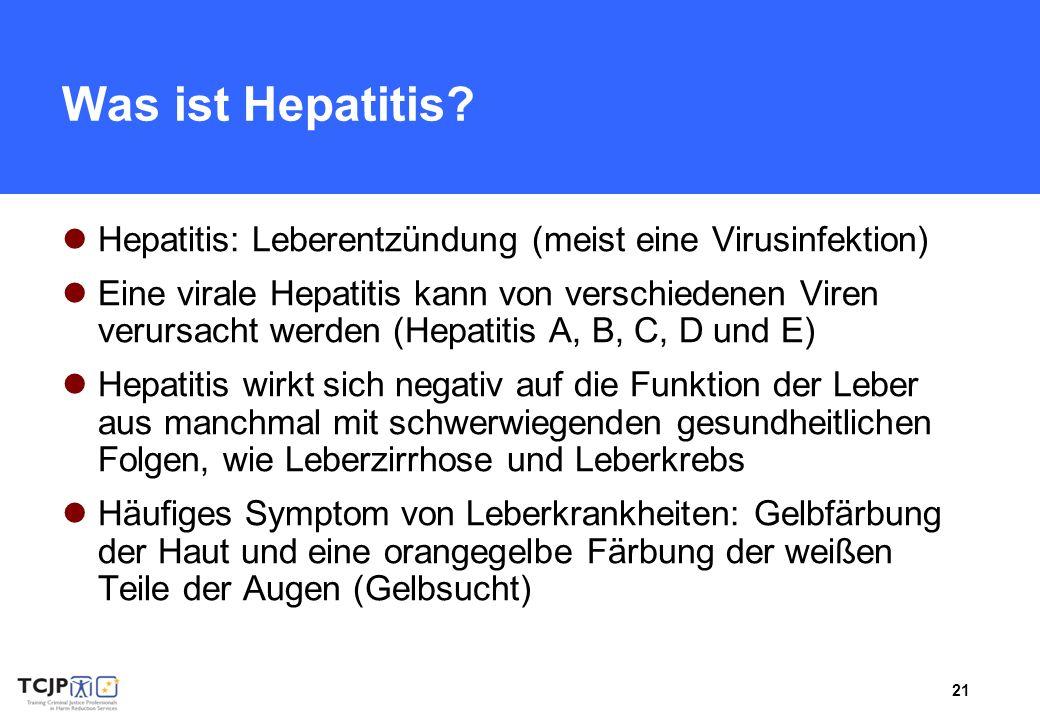 21 Was ist Hepatitis? Hepatitis: Leberentzündung (meist eine Virusinfektion) Eine virale Hepatitis kann von verschiedenen Viren verursacht werden (Hep
