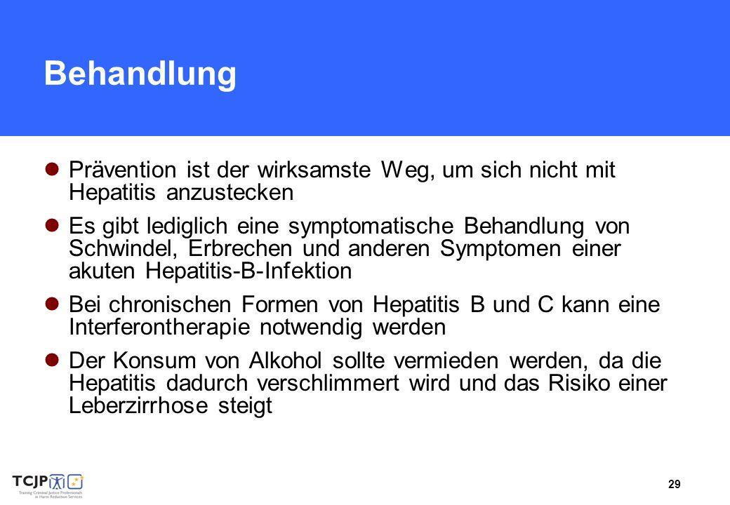 29 Behandlung Prävention ist der wirksamste Weg, um sich nicht mit Hepatitis anzustecken Es gibt lediglich eine symptomatische Behandlung von Schwindel, Erbrechen und anderen Symptomen einer akuten Hepatitis-B-Infektion Bei chronischen Formen von Hepatitis B und C kann eine Interferontherapie notwendig werden Der Konsum von Alkohol sollte vermieden werden, da die Hepatitis dadurch verschlimmert wird und das Risiko einer Leberzirrhose steigt