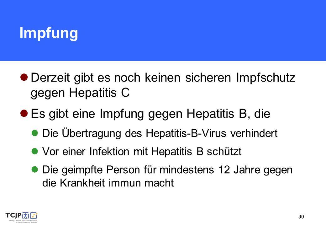 30 Impfung Derzeit gibt es noch keinen sicheren Impfschutz gegen Hepatitis C Es gibt eine Impfung gegen Hepatitis B, die Die Übertragung des Hepatitis-B-Virus verhindert Vor einer Infektion mit Hepatitis B schützt Die geimpfte Person für mindestens 12 Jahre gegen die Krankheit immun macht