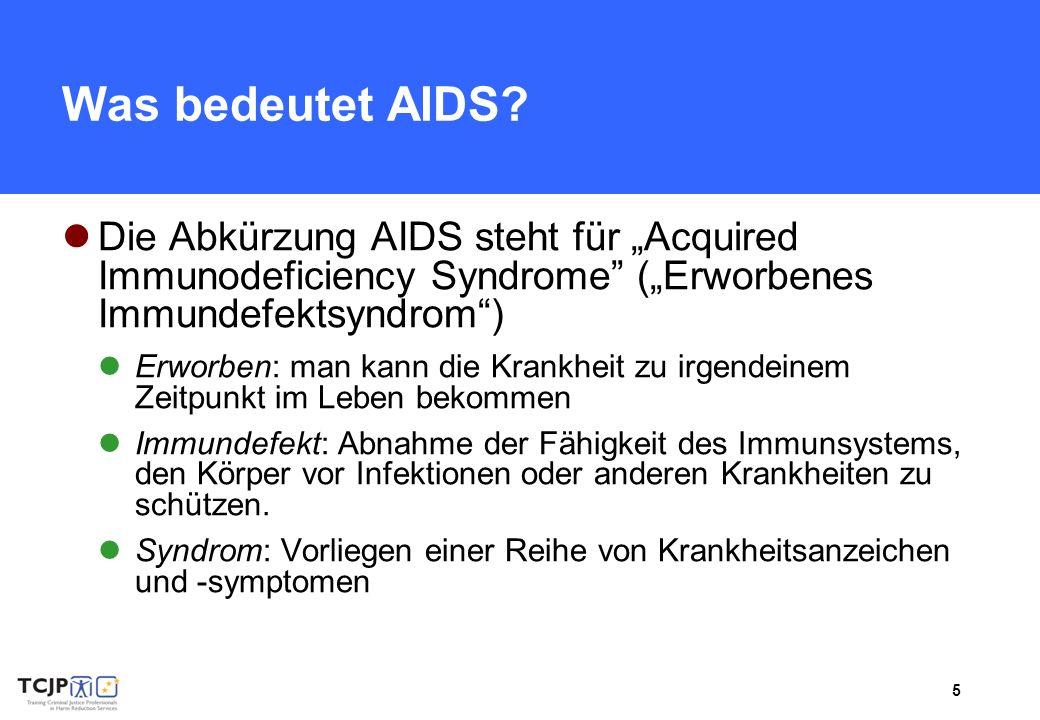 5 Was bedeutet AIDS? Die Abkürzung AIDS steht für Acquired Immunodeficiency Syndrome (Erworbenes Immundefektsyndrom) Erworben: man kann die Krankheit