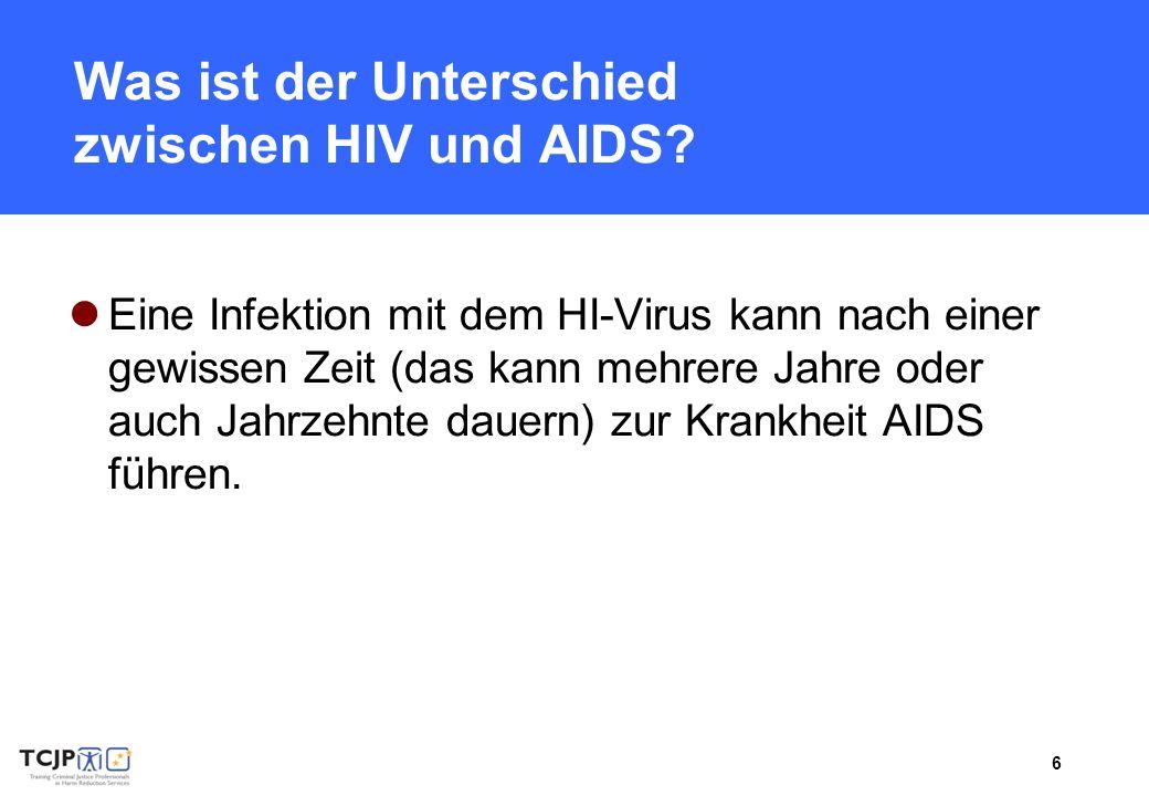 6 Was ist der Unterschied zwischen HIV und AIDS? Eine Infektion mit dem HI-Virus kann nach einer gewissen Zeit (das kann mehrere Jahre oder auch Jahrz
