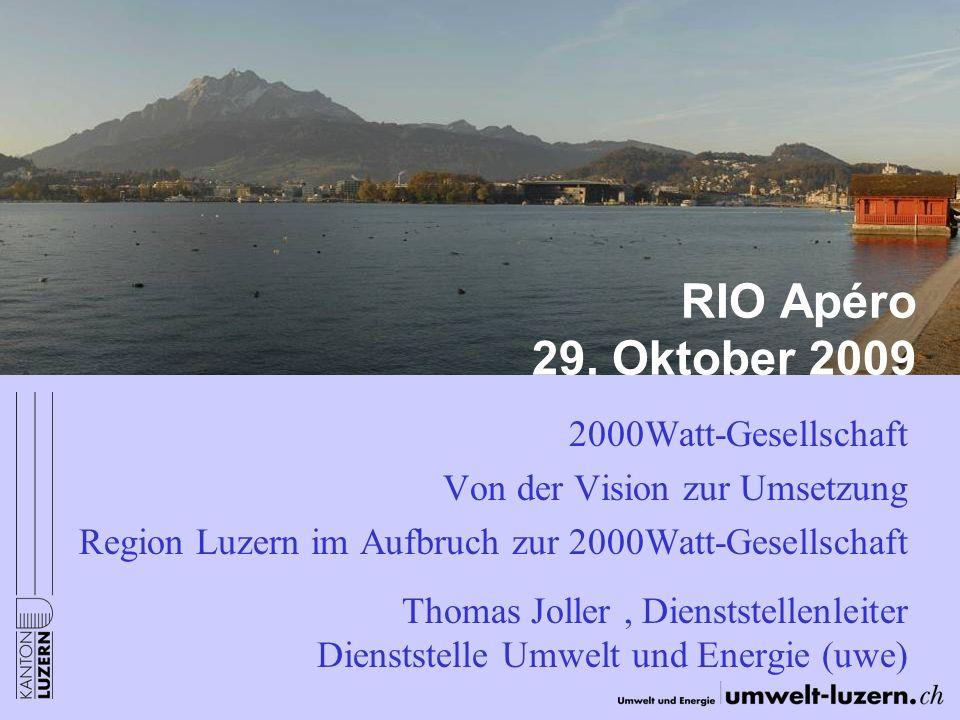 RIO Apéro 29. Oktober 2009 2000Watt-Gesellschaft Von der Vision zur Umsetzung Region Luzern im Aufbruch zur 2000Watt-Gesellschaft Thomas Joller, Diens