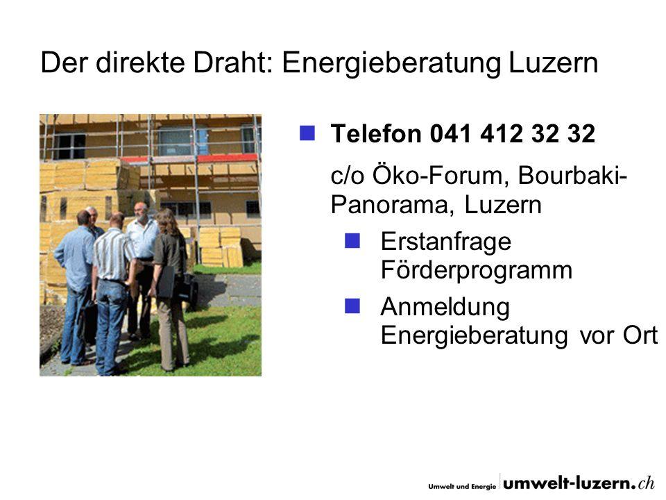 Der direkte Draht: Energieberatung Luzern Telefon 041 412 32 32 c/o Öko-Forum, Bourbaki- Panorama, Luzern Erstanfrage Förderprogramm Anmeldung Energie