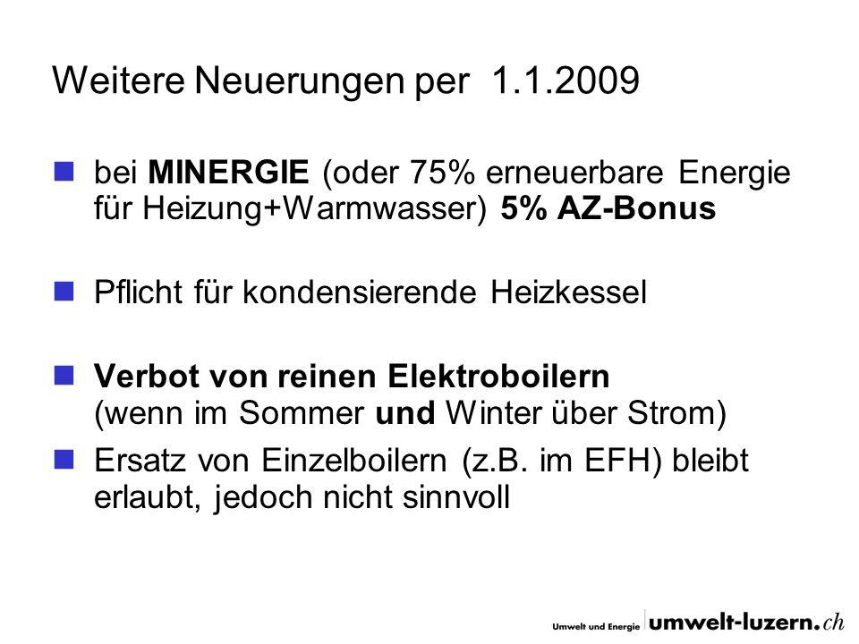 Weitere Neuerungen per 1.1.2009 bei MINERGIE (oder 75% erneuerbare Energie für Heizung+Warmwasser) 5% AZ-Bonus Pflicht für kondensierende Heizkessel V