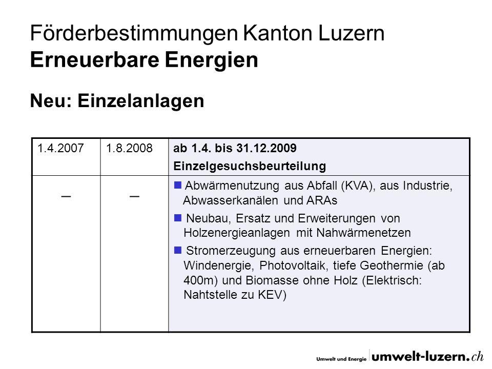 Förderbestimmungen Kanton Luzern Erneuerbare Energien Neu: Einzelanlagen 1.4.20071.8.2008ab 1.4. bis 31.12.2009 Einzelgesuchsbeurteilung __ Abwärmenut