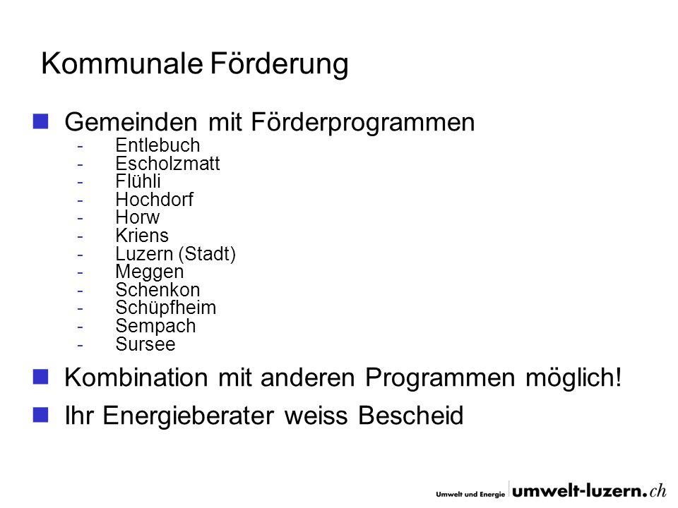 Kommunale Förderung Gemeinden mit Förderprogrammen -Entlebuch -Escholzmatt -Flühli -Hochdorf -Horw -Kriens -Luzern (Stadt) -Meggen -Schenkon -Schüpfhe