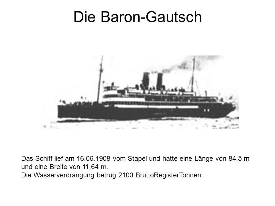 Die Baron-Gautsch Das Schiff lief am 16.06.1908 vom Stapel und hatte eine Länge von 84,5 m und eine Breite von 11,64 m.