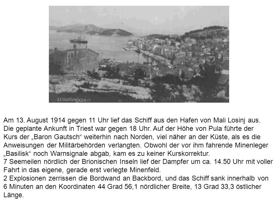 Am 13.August 1914 gegen 11 Uhr lief das Schiff aus den Hafen von Mali Losinj aus.