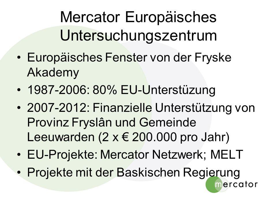Mercator Europäisches Untersuchungszentrum Europäisches Fenster von der Fryske Akademy 1987-2006: 80% EU-Unterstüzung 2007-2012: Finanzielle Unterstützung von Provinz Fryslân und Gemeinde Leeuwarden (2 x 200.000 pro Jahr) EU-Projekte: Mercator Netzwerk; MELT Projekte mit der Baskischen Regierung