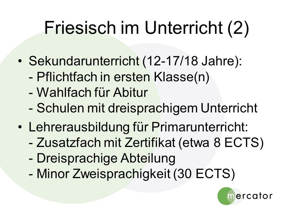 Friesisch im Unterricht (2) Sekundarunterricht (12-17/18 Jahre): - Pflichtfach in ersten Klasse(n) - Wahlfach für Abitur - Schulen mit dreisprachigem