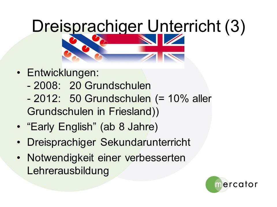 Dreisprachiger Unterricht (3) Entwicklungen: - 2008: 20 Grundschulen - 2012: 50 Grundschulen (= 10% aller Grundschulen in Friesland)) Early English (a