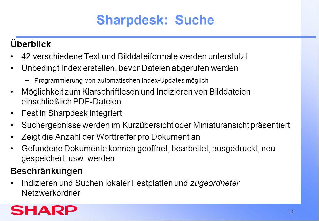 10 Sharpdesk: Suche Überblick 42 verschiedene Text und Bilddateiformate werden unterstützt Unbedingt Index erstellen, bevor Dateien abgerufen werden –
