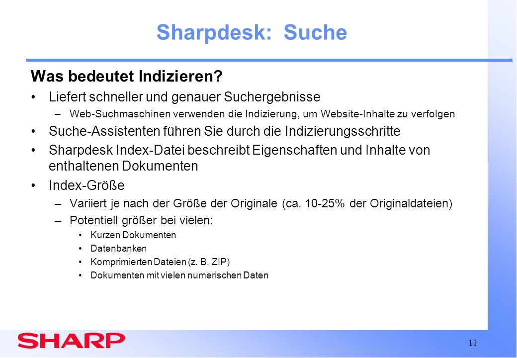 11 Sharpdesk: Suche Was bedeutet Indizieren? Liefert schneller und genauer Suchergebnisse –Web-Suchmaschinen verwenden die Indizierung, um Website-Inh