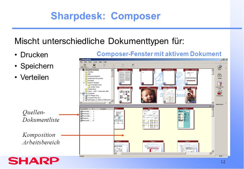 12 Sharpdesk: Composer Composer-Fenster mit aktivem Dokument Komposition Arbeitsbereich Quellen- Dokumentliste Drucken Speichern Verteilen Mischt unte