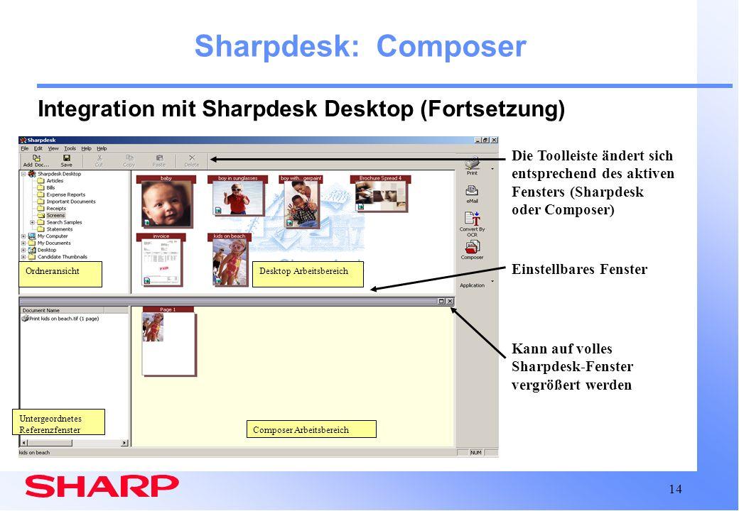 14 Composer Arbeitsbereich Sharpdesk: Composer Integration mit Sharpdesk Desktop (Fortsetzung) Kann auf volles Sharpdesk-Fenster vergrößert werden Die