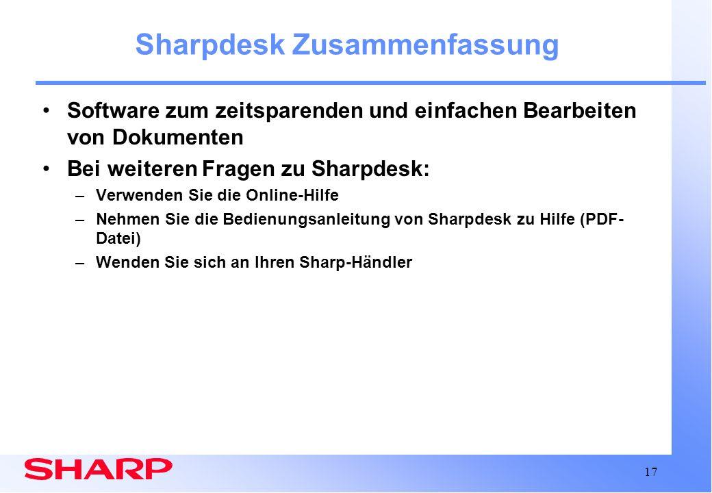 17 Sharpdesk Zusammenfassung Software zum zeitsparenden und einfachen Bearbeiten von Dokumenten Bei weiteren Fragen zu Sharpdesk: –Verwenden Sie die O