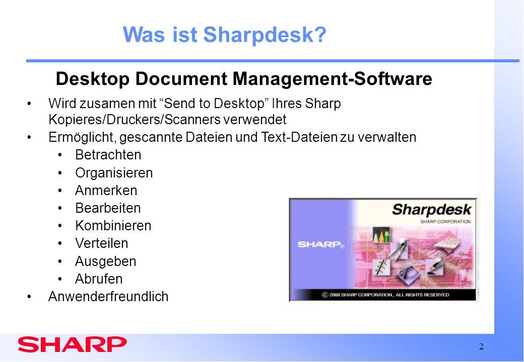 2 Was ist Sharpdesk? Wird zusamen mit Send to Desktop Ihres Sharp Kopieres/Druckers/Scanners verwendet Ermöglicht, gescannte Dateien und Text-Dateien