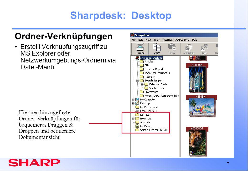 8 Sharpdesk: OCR Neue, verbesserte OCR- Software Höhere Genauigkeit bei der Worterkennung Bessere Beibehaltung des Originalformats Vorteile: Geringerer Zeitaufwand fürs Korrigieren klarschriftgelesener Dateien Dokumente können einfacher für andere Zwecke verwendet werden Genauere Suche nach Bildern mit Textinhalten