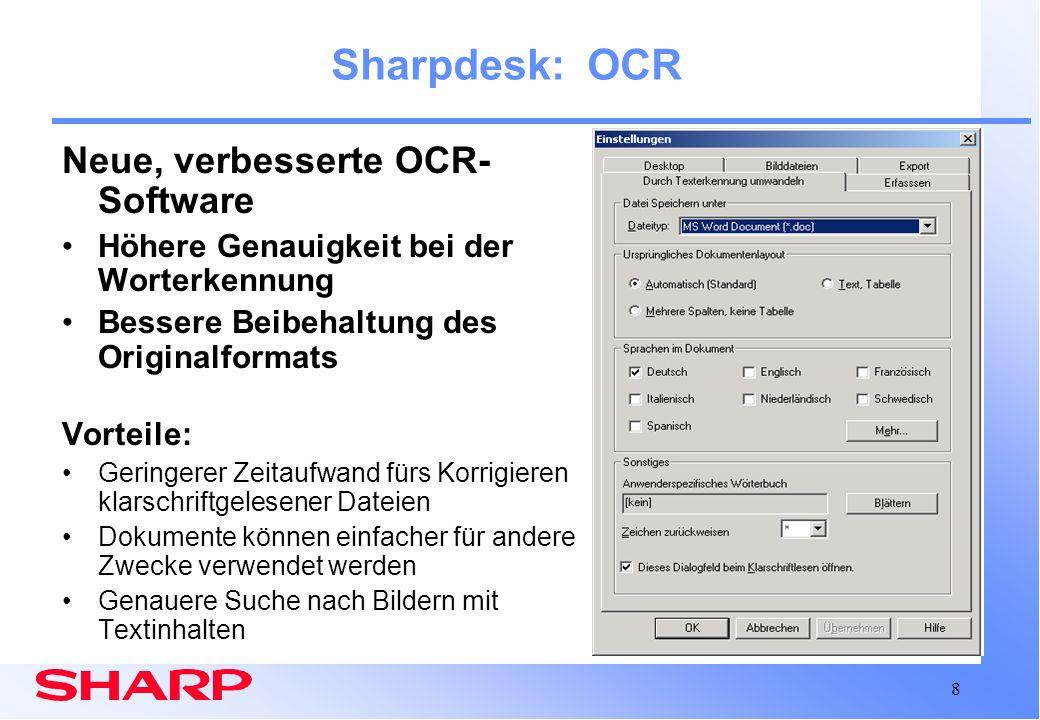 8 Sharpdesk: OCR Neue, verbesserte OCR- Software Höhere Genauigkeit bei der Worterkennung Bessere Beibehaltung des Originalformats Vorteile: Geringere