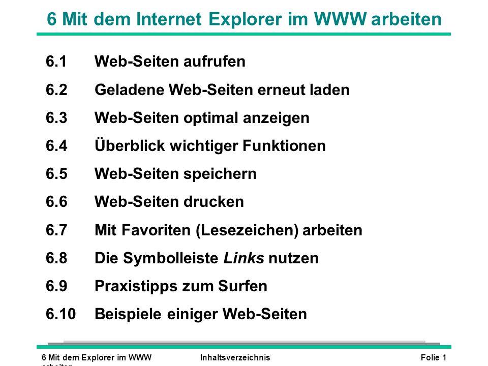 Folie 26 Mit dem Explorer im WWW arbeiten 6.1 Web-Seiten aufrufen Web-Seiten aufrufen l Nach dem Start des Internet Explorers erscheint die Startseite (frei einstellbar).