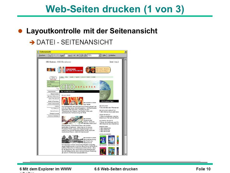 Folie 106 Mit dem Explorer im WWW arbeiten 6.6 Web-Seiten drucken Web-Seiten drucken (1 von 3) l Layoutkontrolle mit der Seitenansicht è DATEI - SEITE