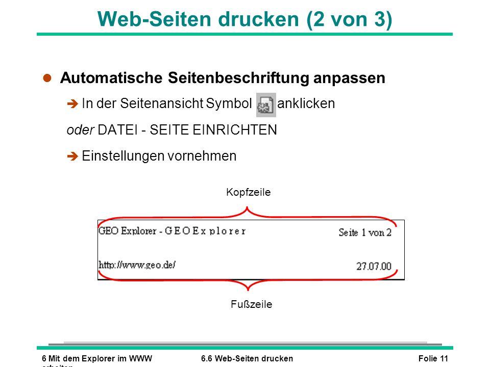 Folie 116 Mit dem Explorer im WWW arbeiten 6.6 Web-Seiten drucken Web-Seiten drucken (2 von 3) l Automatische Seitenbeschriftung anpassen è In der Sei