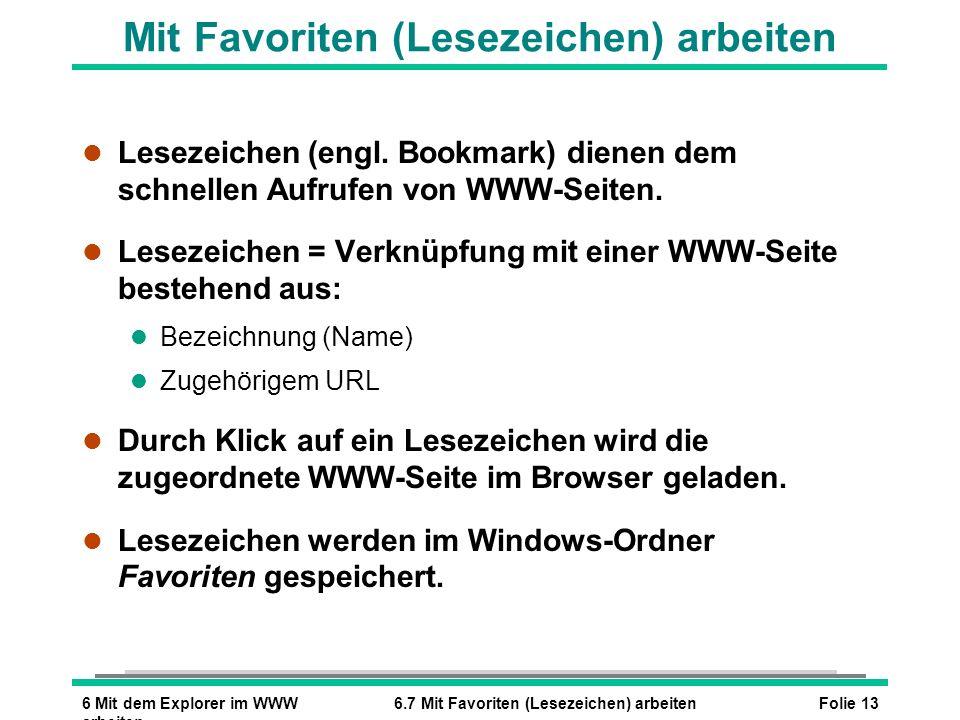 Folie 136 Mit dem Explorer im WWW arbeiten 6.7 Mit Favoriten (Lesezeichen) arbeiten Mit Favoriten (Lesezeichen) arbeiten l Lesezeichen (engl. Bookmark