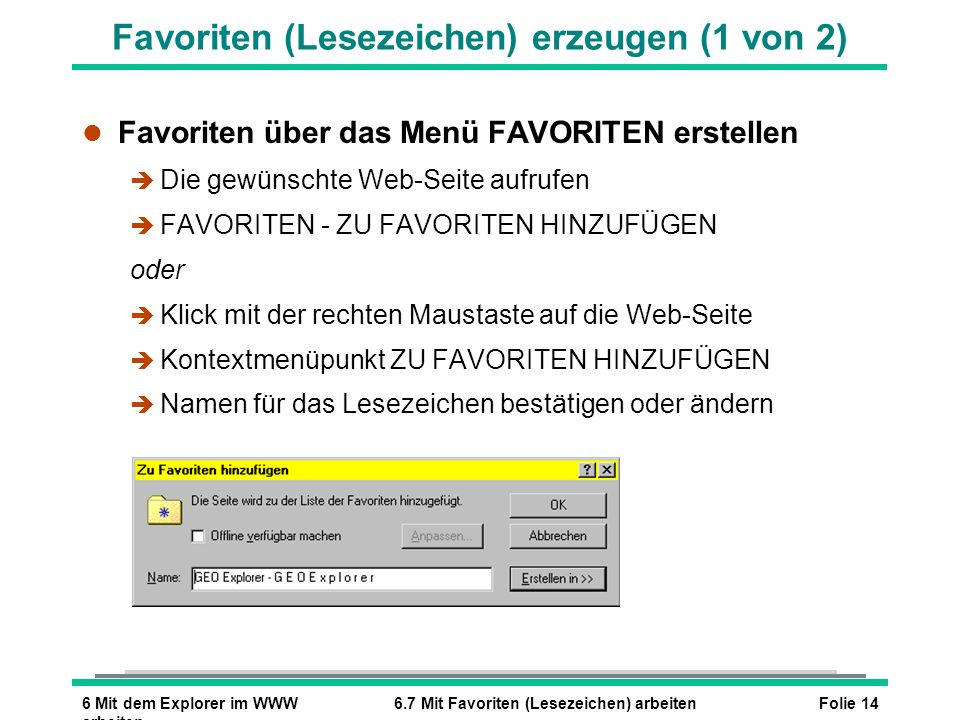 Folie 146 Mit dem Explorer im WWW arbeiten 6.7 Mit Favoriten (Lesezeichen) arbeiten Favoriten (Lesezeichen) erzeugen (1 von 2) l Favoriten über das Me