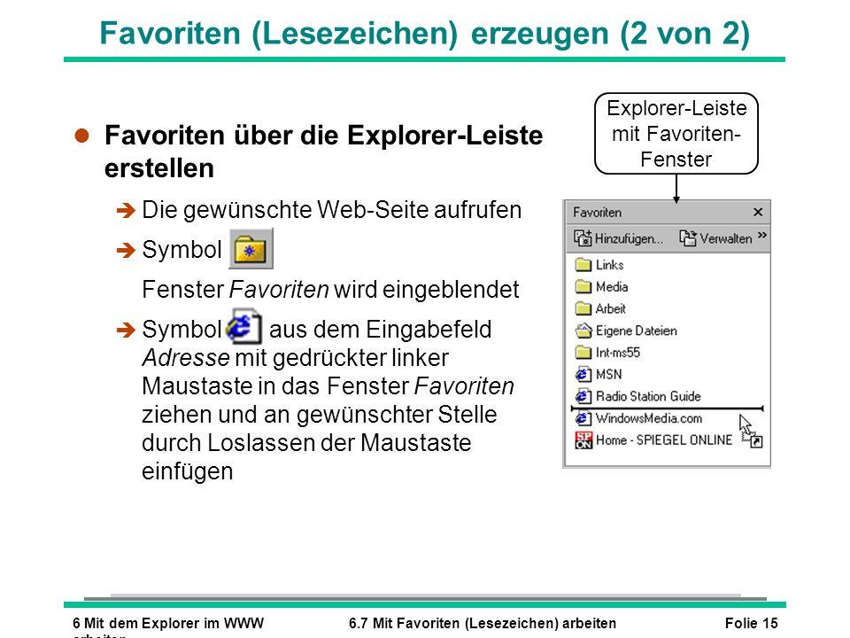 Folie 156 Mit dem Explorer im WWW arbeiten 6.7 Mit Favoriten (Lesezeichen) arbeiten Favoriten (Lesezeichen) erzeugen (2 von 2) l Favoriten über die Ex
