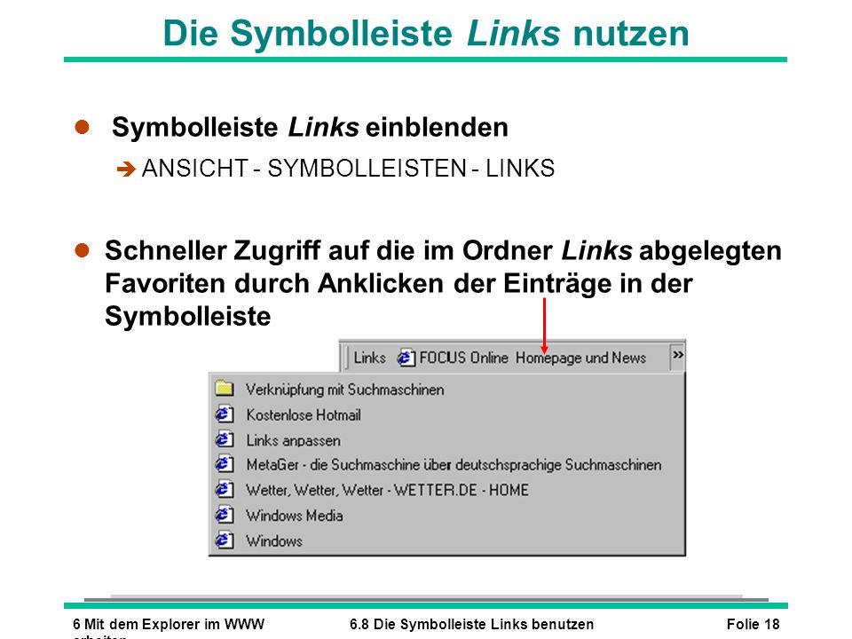 Folie 186 Mit dem Explorer im WWW arbeiten 6.8 Die Symbolleiste Links benutzen Die Symbolleiste Links nutzen l Symbolleiste Links einblenden è ANSICHT