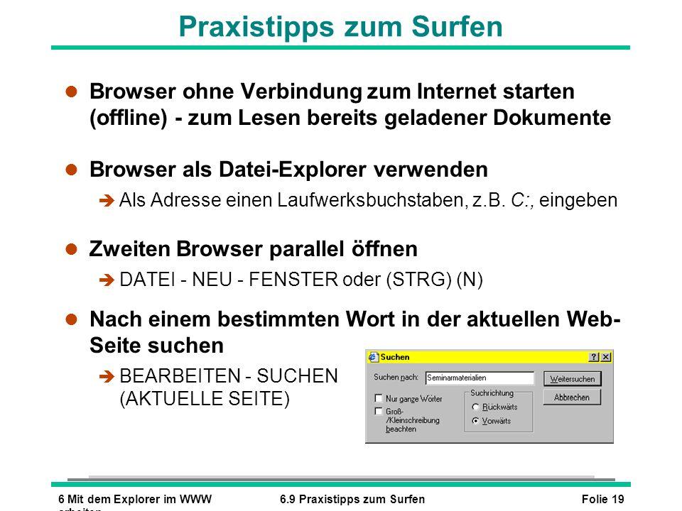 Folie 196 Mit dem Explorer im WWW arbeiten 6.9 Praxistipps zum Surfen Praxistipps zum Surfen l Browser ohne Verbindung zum Internet starten (offline)