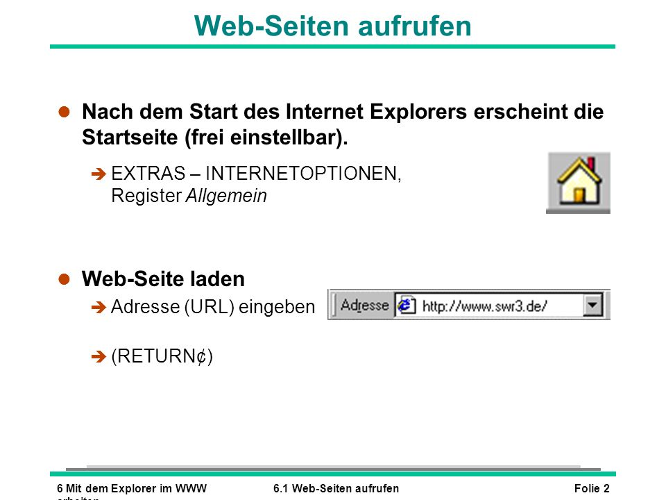 Folie 36 Mit dem Explorer im WWW arbeiten 6.2 Geladene Web-Seiten erneut laden Geladene Web-Seiten erneut laden (1 von 2) l Seite über das Listenfeld Adresse laden l Seite über die Symbole der Explorer-Leiste laden