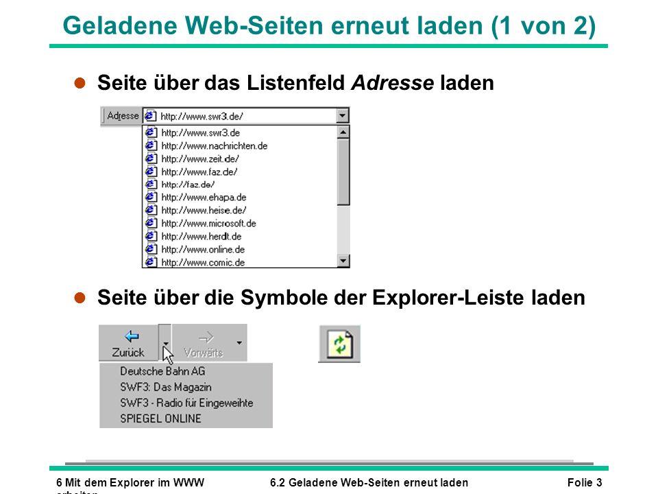 Folie 46 Mit dem Explorer im WWW arbeiten 6.2 Geladene Web-Seiten erneut laden Geladene Web-Seiten erneut laden (2 von 2) l Verlaufsliste l Zeigt die Einträge der letzten 20 Tage an (Standardeinstellung)