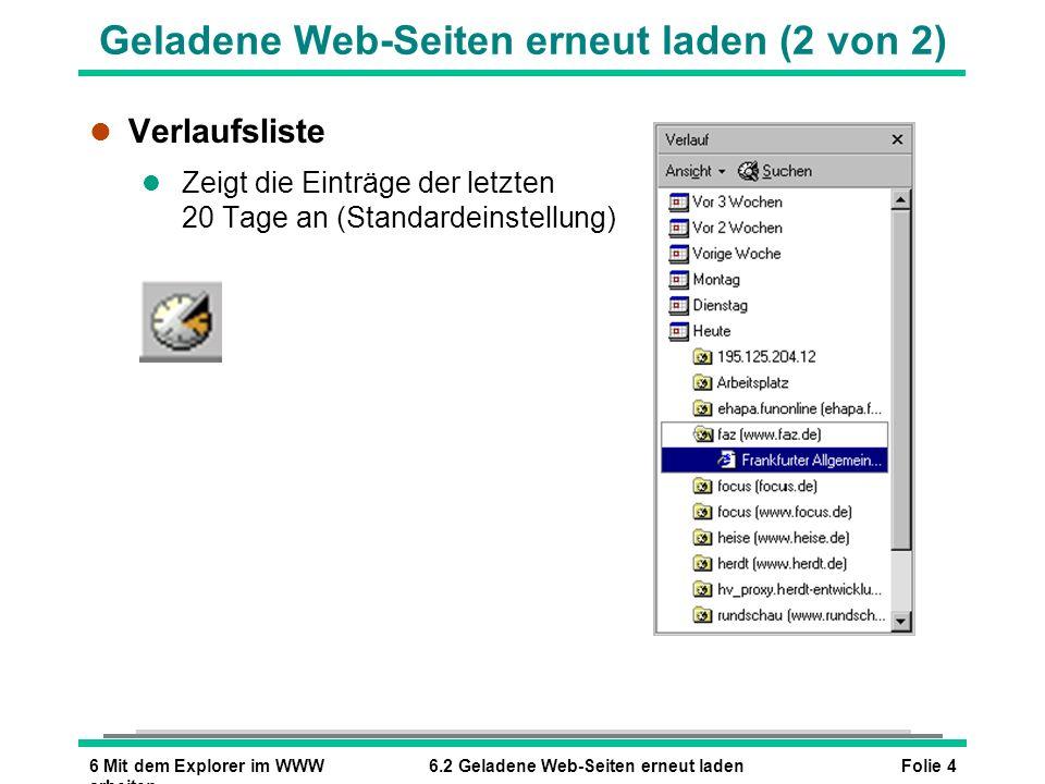 Folie 46 Mit dem Explorer im WWW arbeiten 6.2 Geladene Web-Seiten erneut laden Geladene Web-Seiten erneut laden (2 von 2) l Verlaufsliste l Zeigt die