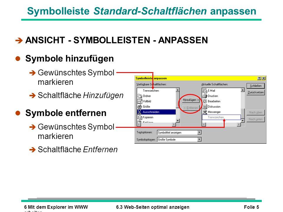 Folie 56 Mit dem Explorer im WWW arbeiten 6.3 Web-Seiten optimal anzeigen Symbolleiste Standard-Schaltflächen anpassen è ANSICHT - SYMBOLLEISTEN - ANP